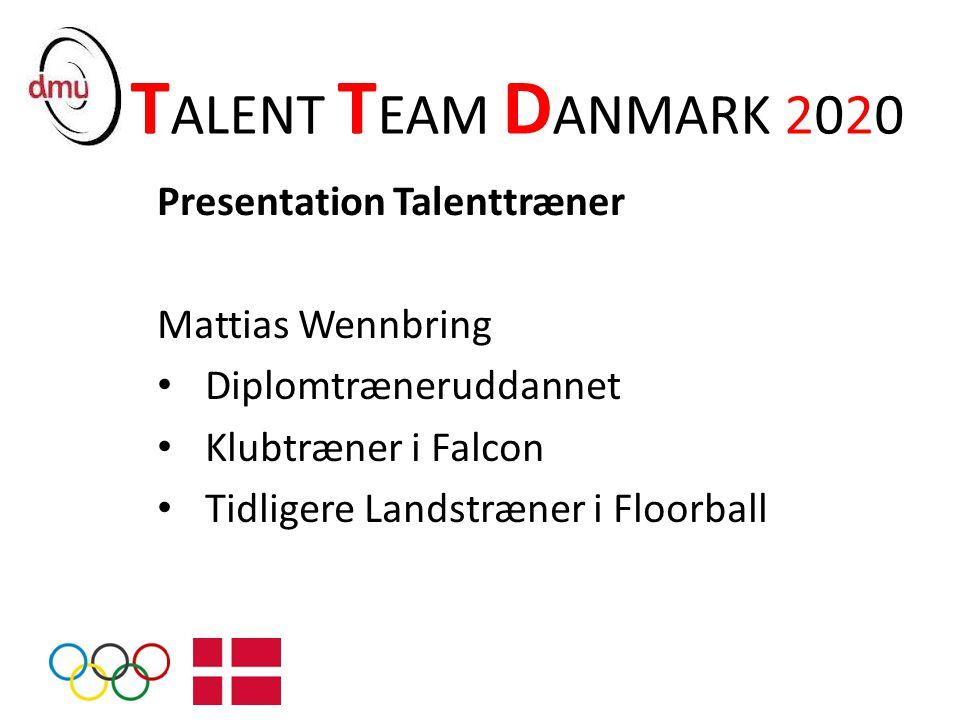 TALENT TEAM DANMARK 2020 Presentation Talenttræner Mattias Wennbring