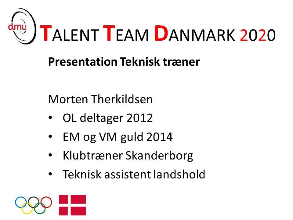 TALENT TEAM DANMARK 2020 Presentation Teknisk træner