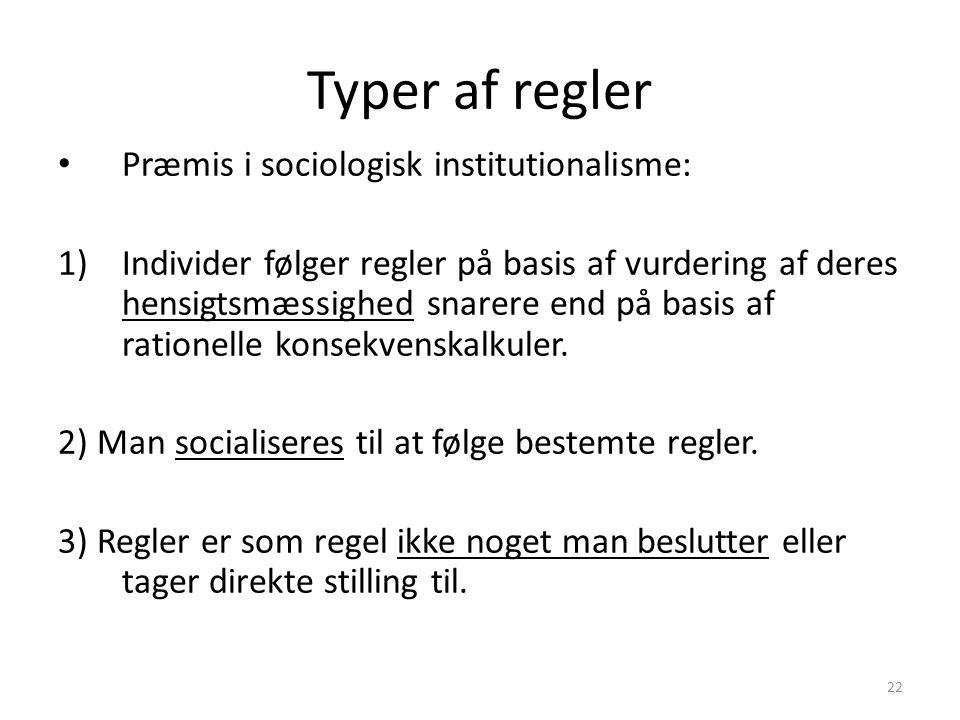 Typer af regler Præmis i sociologisk institutionalisme:
