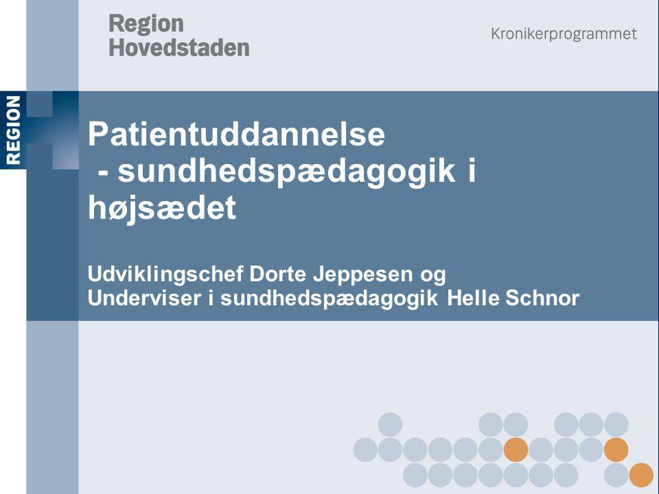 Patientuddannelse - sundhedspædagogik i højsædet Udviklingschef Dorte Jeppesen og Underviser i sundhedspædagogik Helle Schnor