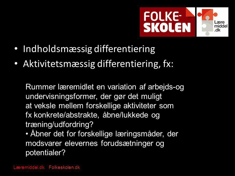 Indholdsmæssig differentiering Aktivitetsmæssig differentiering, fx: