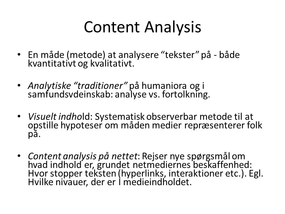 Content Analysis En måde (metode) at analysere tekster på - både kvantitativt og kvalitativt.