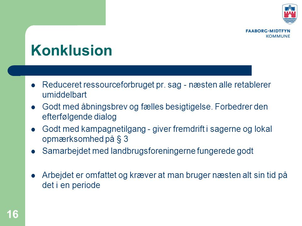 Konklusion Reduceret ressourceforbruget pr. sag - næsten alle retablerer umiddelbart.