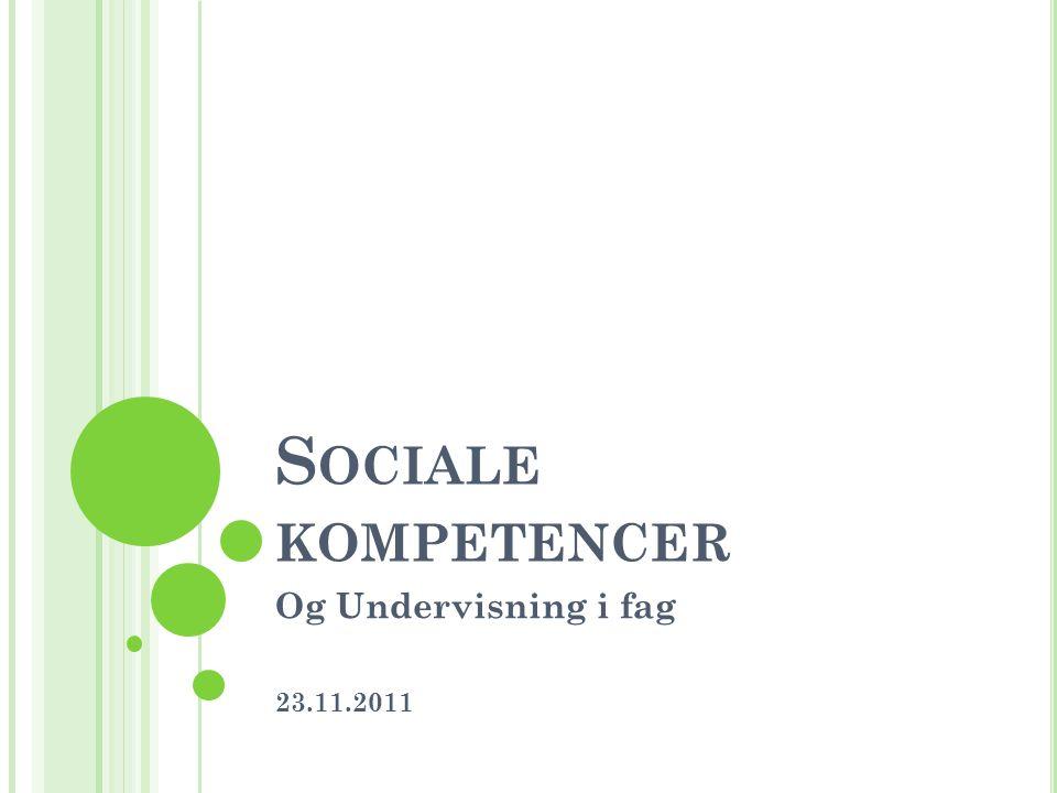 Sociale kompetencer Og Undervisning i fag 23.11.2011