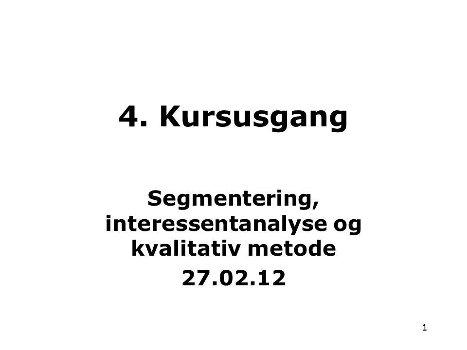 Segmentering, interessentanalyse og kvalitativ metode 27.02.12