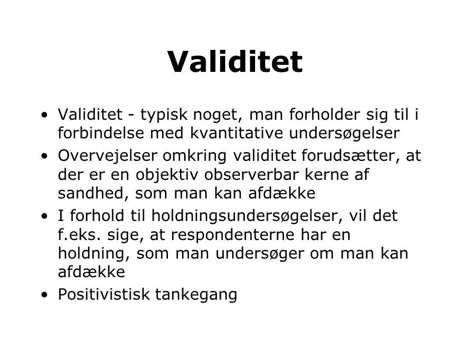 Validitet Validitet - typisk noget, man forholder sig til i forbindelse med kvantitative undersøgelser.