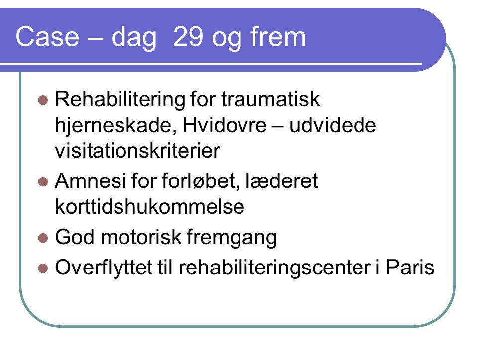 Case – dag 29 og frem Rehabilitering for traumatisk hjerneskade, Hvidovre – udvidede visitationskriterier.