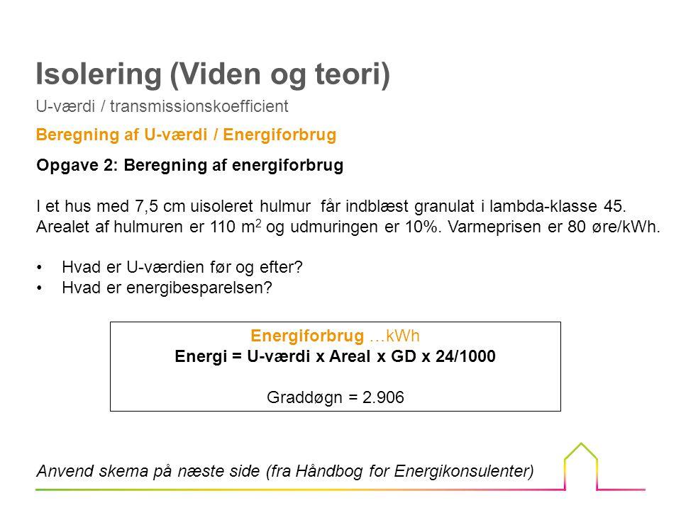 Energi = U-værdi x Areal x GD x 24/1000