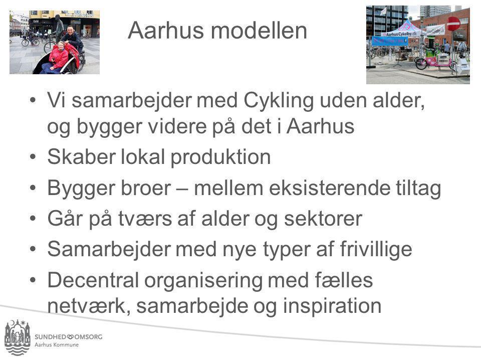Aarhus modellen Vi samarbejder med Cykling uden alder, og bygger videre på det i Aarhus. Skaber lokal produktion.