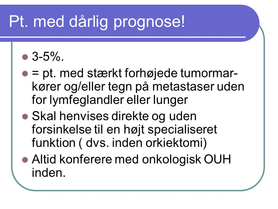 Pt. med dårlig prognose! 3-5%.