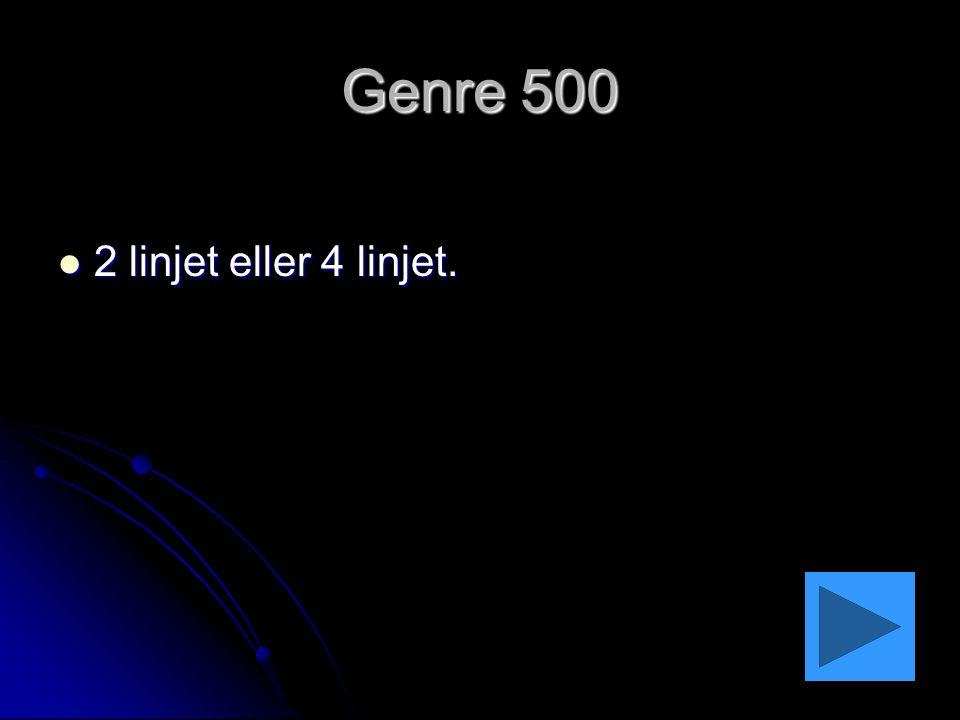 Genre 500 2 linjet eller 4 linjet.