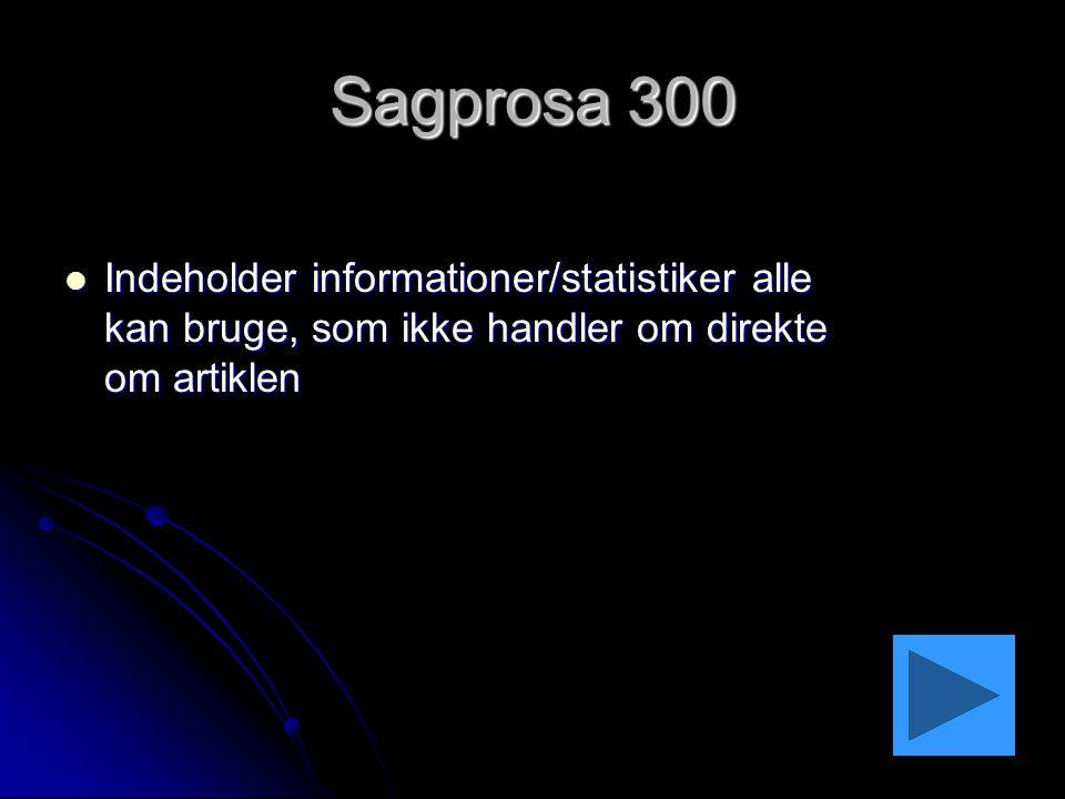 Sagprosa 300 Indeholder informationer/statistiker alle kan bruge, som ikke handler om direkte om artiklen.