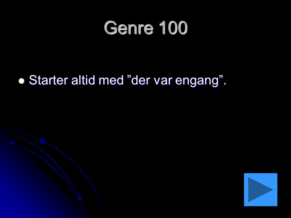 Genre 100 Starter altid med der var engang .
