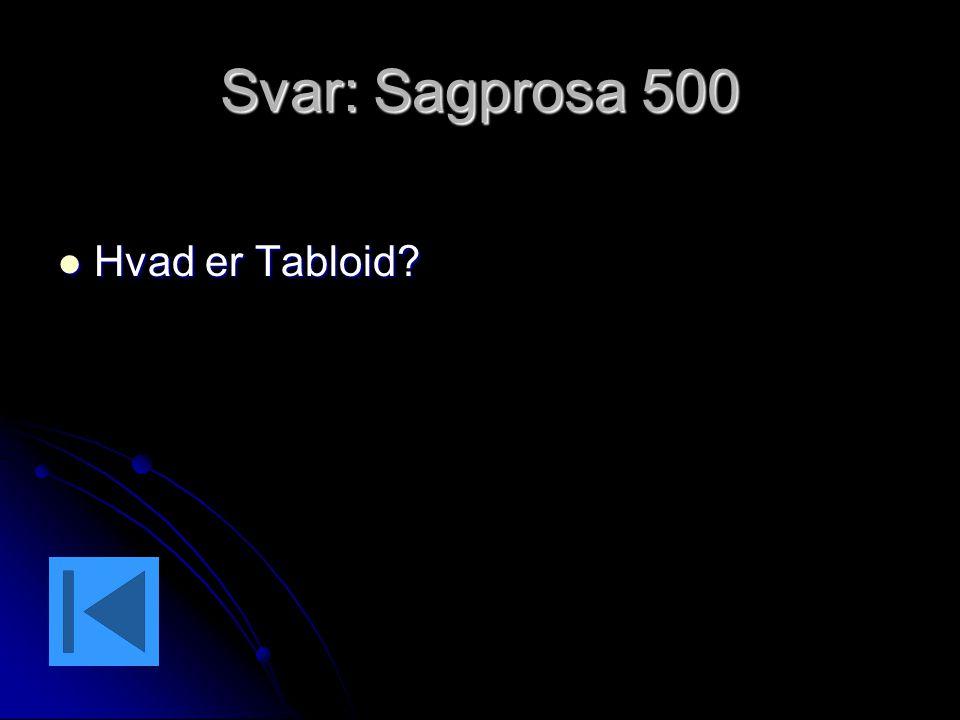 Svar: Sagprosa 500 Hvad er Tabloid