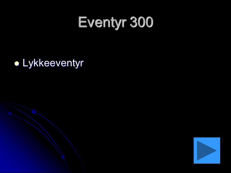 Eventyr 300 Lykkeeventyr
