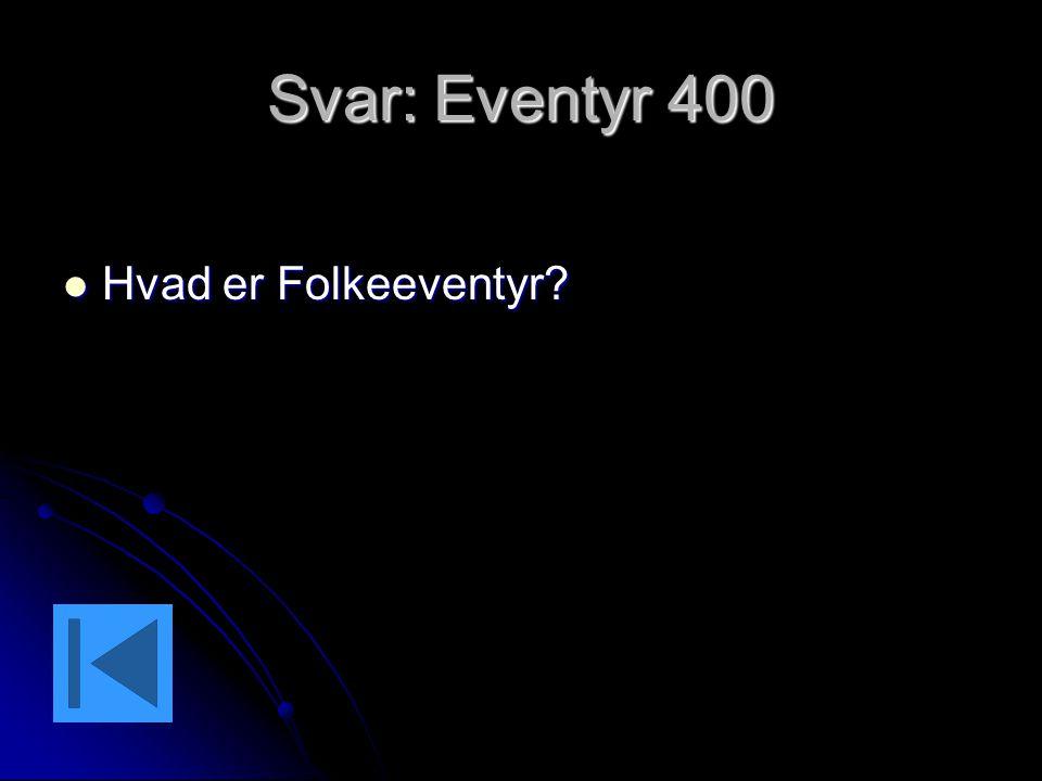 Svar: Eventyr 400 Hvad er Folkeeventyr