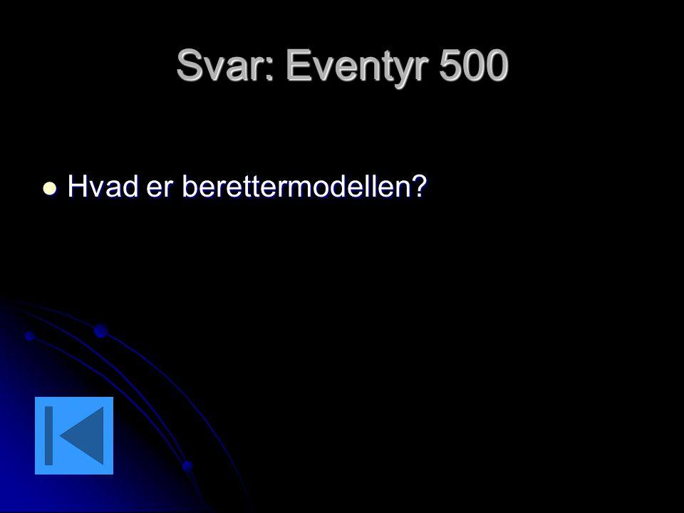 Svar: Eventyr 500 Hvad er berettermodellen