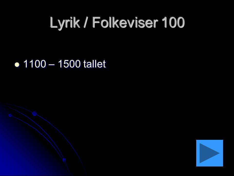 Lyrik / Folkeviser 100 1100 – 1500 tallet