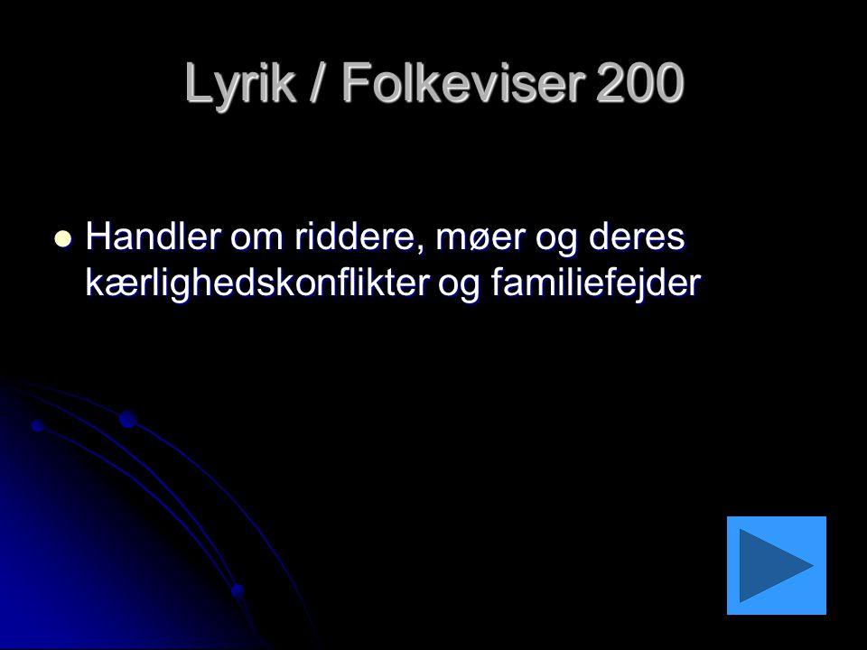 Lyrik / Folkeviser 200 Handler om riddere, møer og deres kærlighedskonflikter og familiefejder