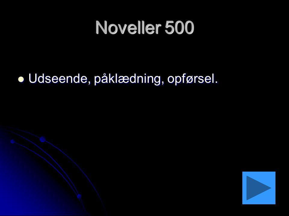 Noveller 500 Udseende, påklædning, opførsel.