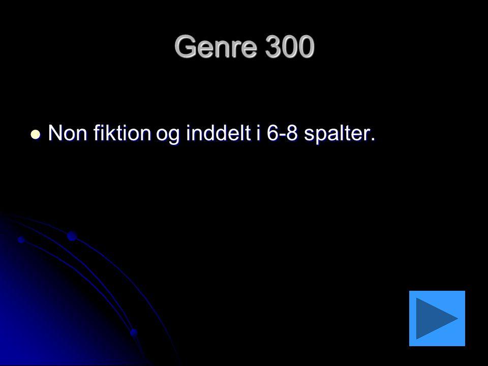Genre 300 Non fiktion og inddelt i 6-8 spalter.