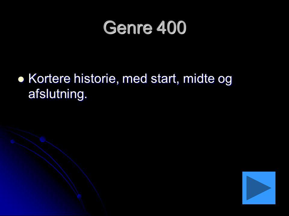 Genre 400 Kortere historie, med start, midte og afslutning.