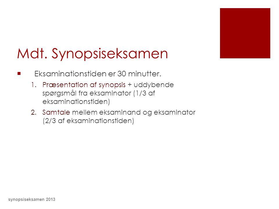 Mdt. Synopsiseksamen Eksaminationstiden er 30 minutter.