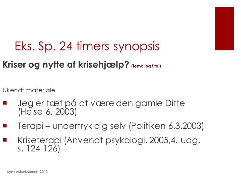 Eks. Sp. 24 timers synopsis Kriser og nytte af krisehjælp (tema og titel) Ukendt materiale. Jeg er tæt på at være den gamle Ditte (Helse 6, 2003)