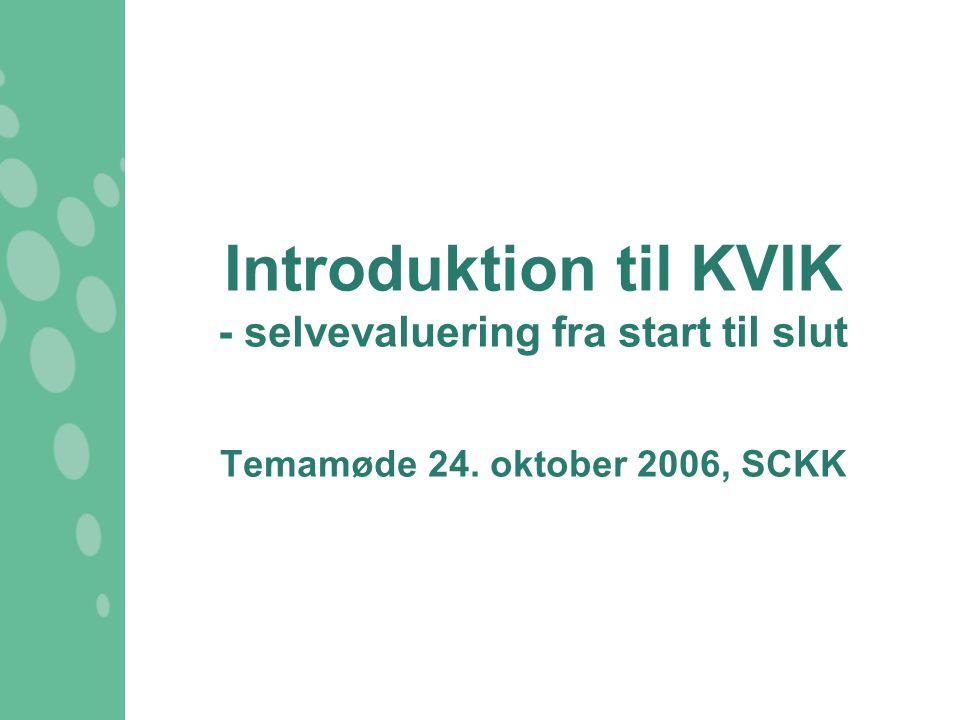 Introduktion til KVIK - selvevaluering fra start til slut Temamøde 24