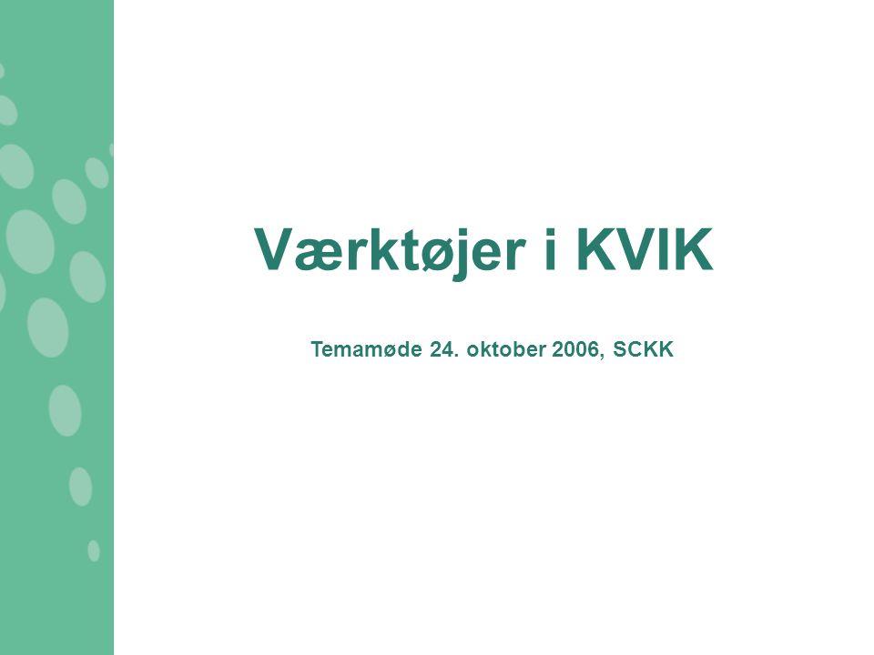 Værktøjer i KVIK Temamøde 24. oktober 2006, SCKK