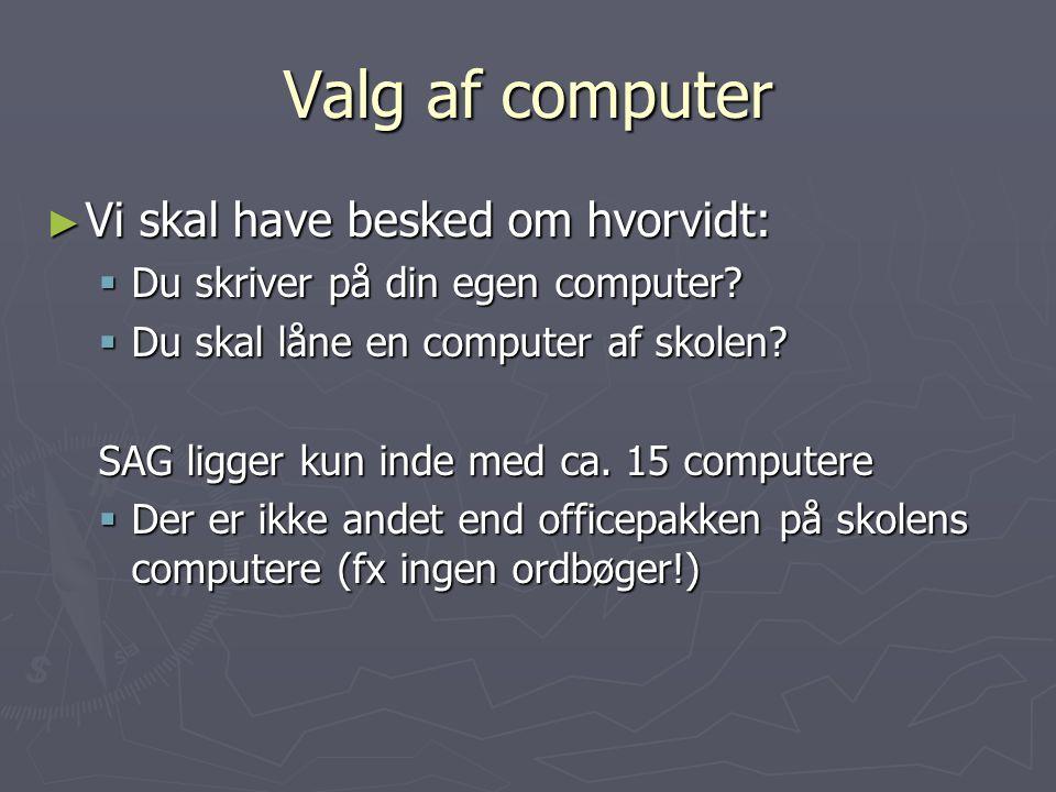 Valg af computer Vi skal have besked om hvorvidt: