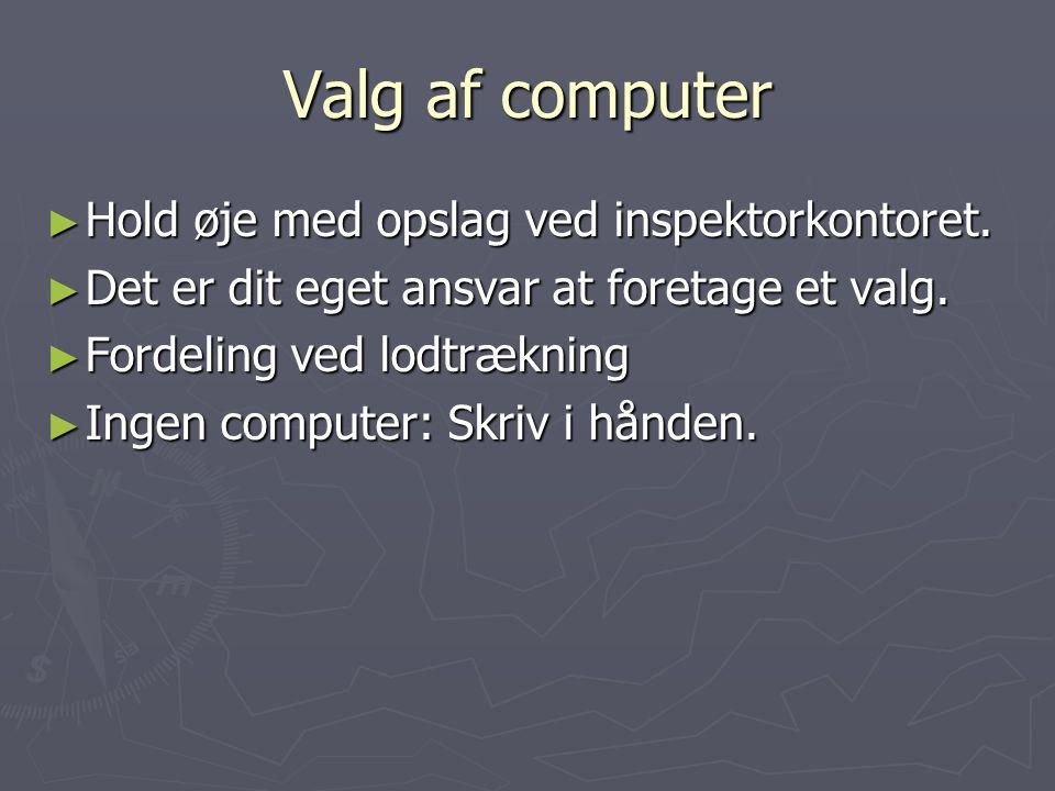 Valg af computer Hold øje med opslag ved inspektorkontoret.
