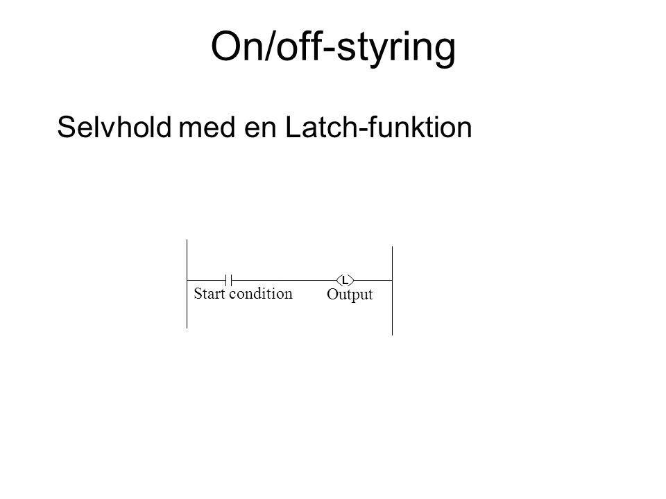 On/off-styring Selvhold med en Latch-funktion Start condition Output L