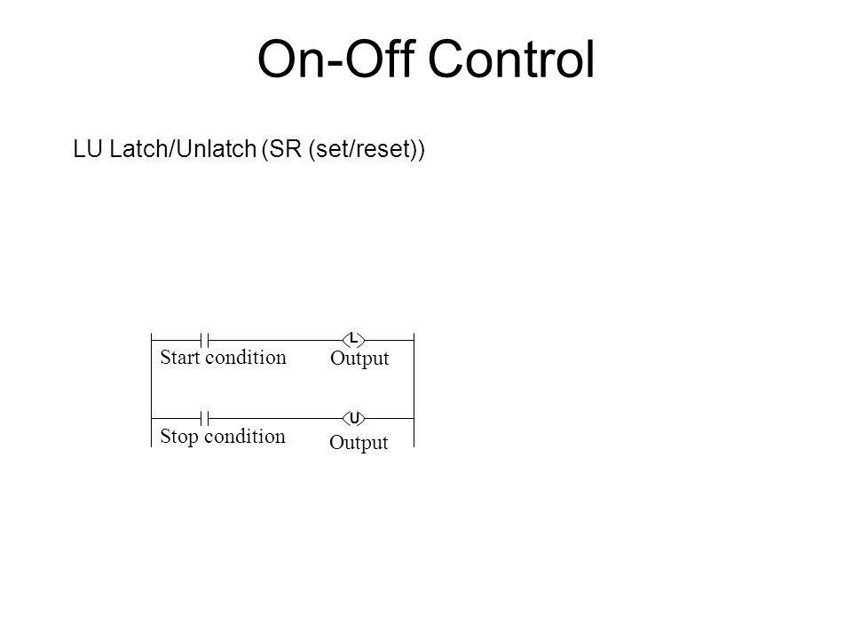 On-Off Control LU Latch/Unlatch (SR (set/reset)) Start condition