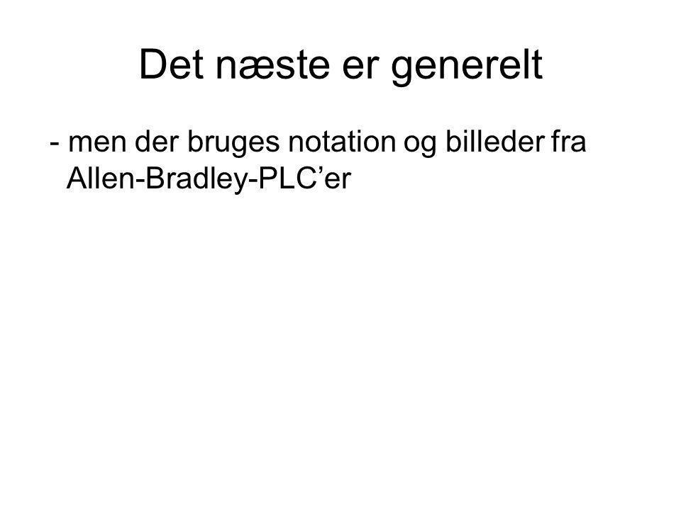 Det næste er generelt - men der bruges notation og billeder fra Allen-Bradley-PLC'er