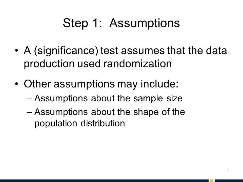 Step 1: Assumptions A (significance) test assumes that the data production used randomization. Other assumptions may include: