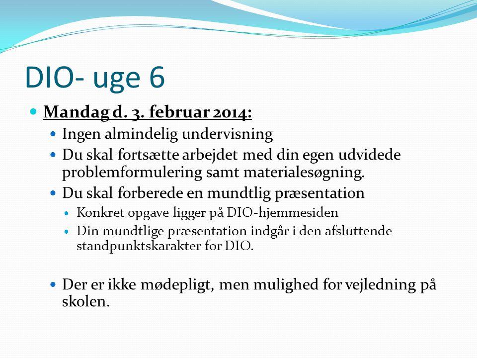 DIO- uge 6 Mandag d. 3. februar 2014: Ingen almindelig undervisning