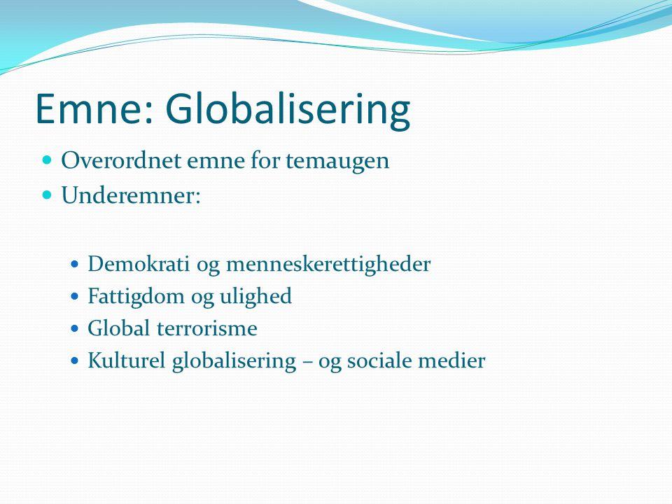 Emne: Globalisering Overordnet emne for temaugen Underemner: