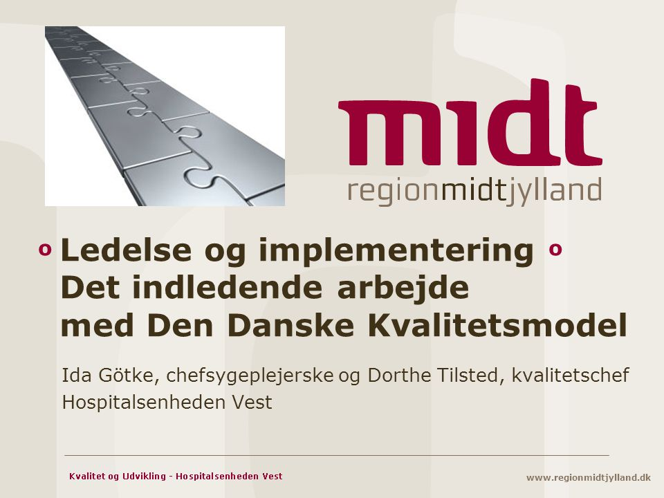 o Ledelse og implementering o Det indledende arbejde med Den Danske Kvalitetsmodel