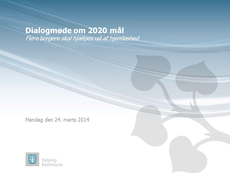 Dialogmøde om 2020 mål Flere borgere skal hjælpes ud af hjemløshed