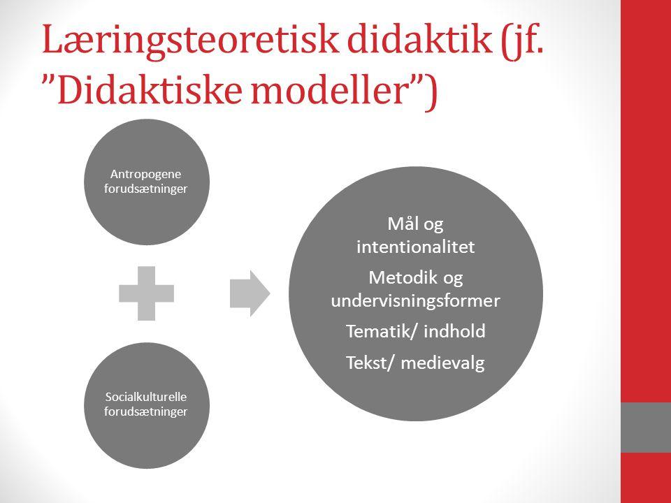 Læringsteoretisk didaktik (jf. Didaktiske modeller )