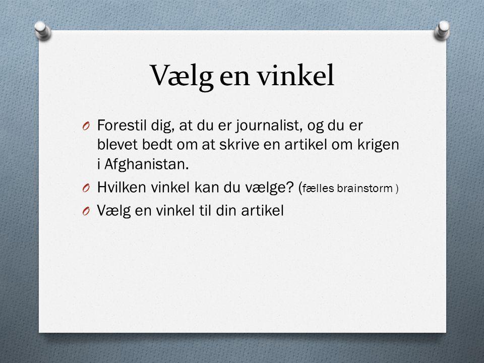 Vælg en vinkel Forestil dig, at du er journalist, og du er blevet bedt om at skrive en artikel om krigen i Afghanistan.