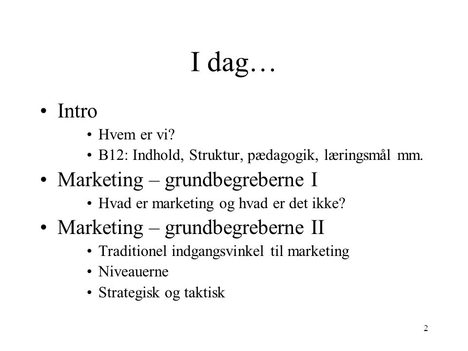 I dag… Intro Marketing – grundbegreberne I