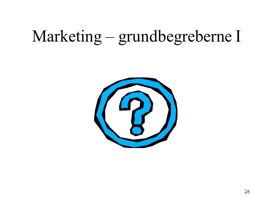 Marketing – grundbegreberne I