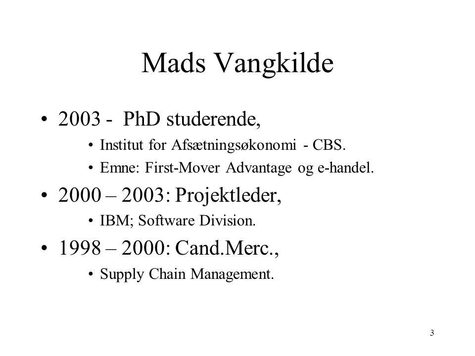 Mads Vangkilde 2003 - PhD studerende, 2000 – 2003: Projektleder,