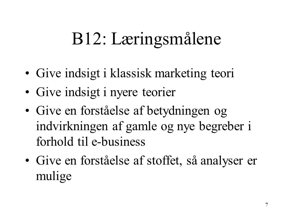 B12: Læringsmålene Give indsigt i klassisk marketing teori