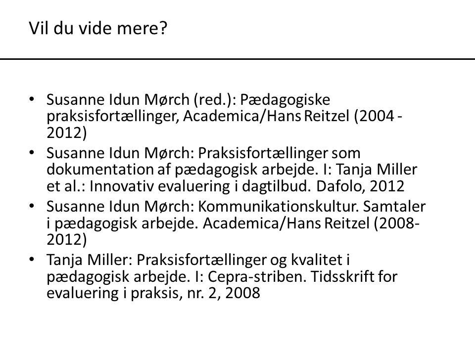 Vil du vide mere Susanne Idun Mørch (red.): Pædagogiske praksisfortællinger, Academica/Hans Reitzel (2004 -2012)