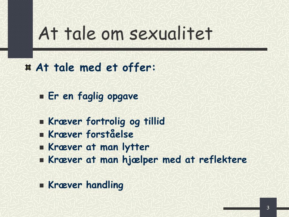 At tale om sexualitet At tale med et offer: Er en faglig opgave