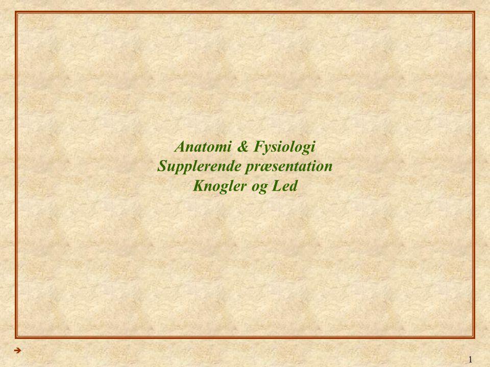 Anatomi & Fysiologi Supplerende præsentation Knogler og Led