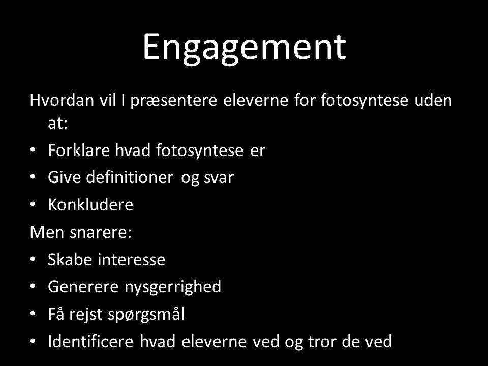 Engagement Hvordan vil I præsentere eleverne for fotosyntese uden at: